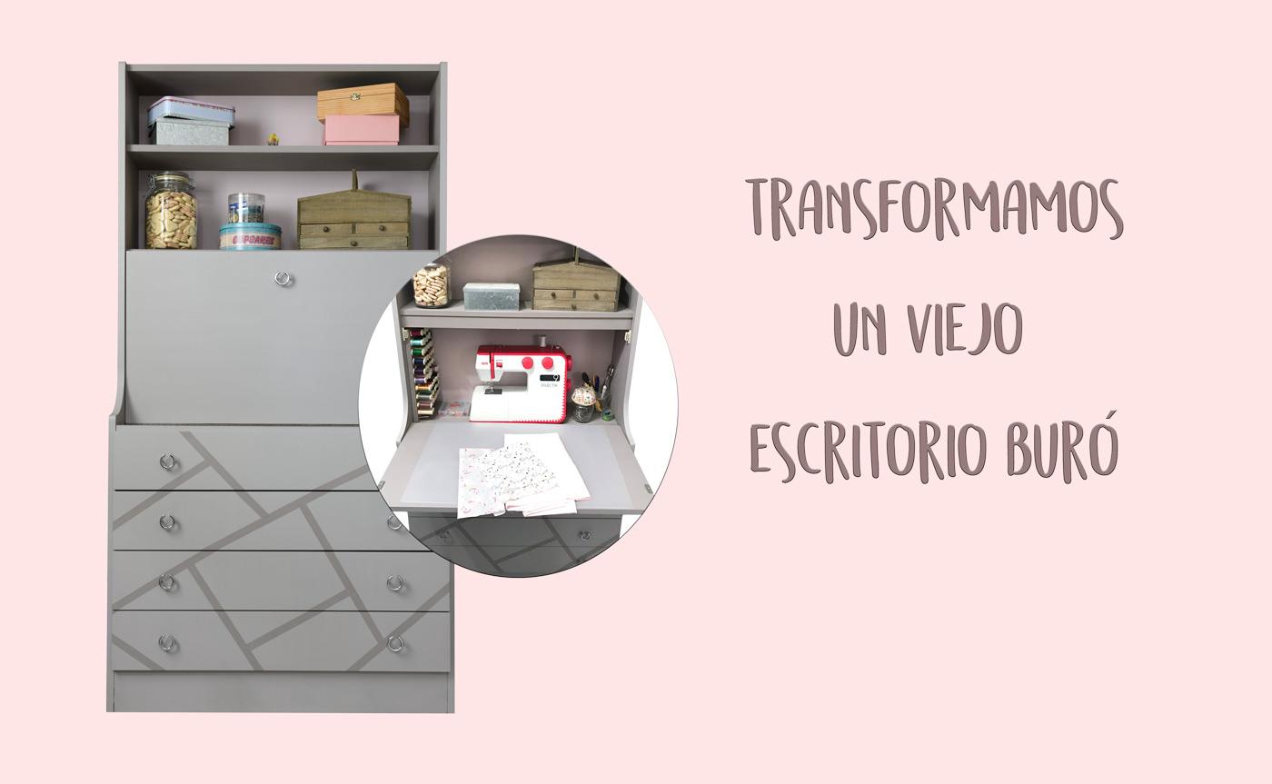 TRANSFORMAMOS UN VIEJO ESCRITORIO BURÓ